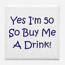 Yes I'm 50 So Buy Me A Drink! Tile Coaster