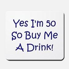Yes I'm 50 So Buy Me A Drink! Mousepad