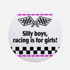 Silly Boys, Racing Is For Girls! Ornament (Round)