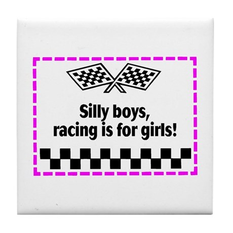 Silly Boys, Racing Is For Girls! Tile Coaster