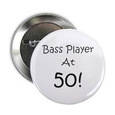 """Bass Player At 50! 2.25"""" Button"""