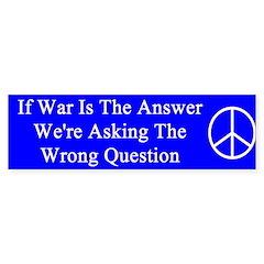 war the wrong question peace bumper sticker Sticke