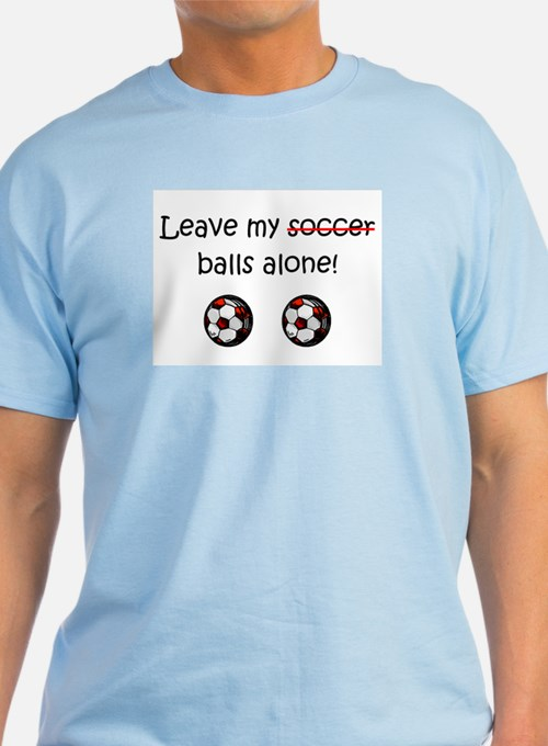 Leave My Soccer Balls Alone! T-Shirt