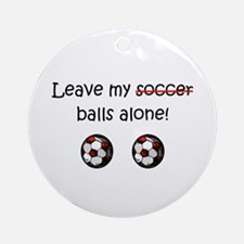 Leave My Soccer Balls Alone! Ornament (Round)