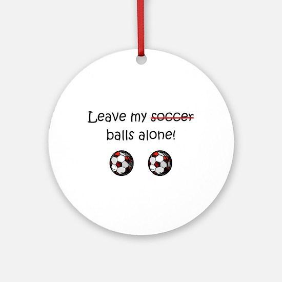 Leave My Soccer Balls Alone! Ornament (Round)