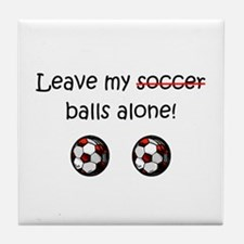 Leave My Soccer Balls Alone! Tile Coaster