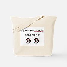 Leave My Soccer Balls Alone! Tote Bag