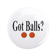 """Got Balls? (Basketball) 3.5"""" Button (100 pack)"""