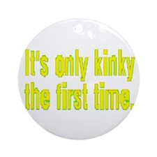 ITS ONLY KINKY/1ST TIME/yel2 Ornament (Round)