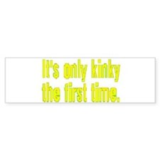 ITS ONLY KINKY/1ST TIME/yel2 Bumper Bumper Sticker