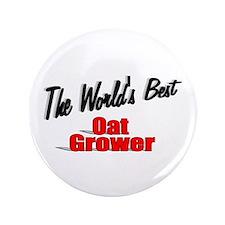 """The World's Best Oat Grower"" 3.5"" Button"