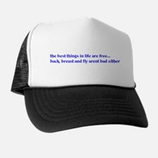 the best things in life are f Trucker Hat