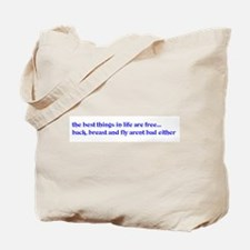the best things in life are f Tote Bag