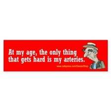 At my age, the only thing... (Bumper Sticker)