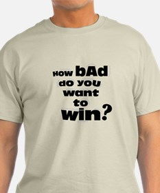 Want to Win? T-Shirt