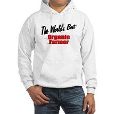 """The World's Best Organic Farmer"" Hoodie"