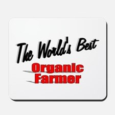 """The World's Best Organic Farmer"" Mousepad"