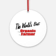 """The World's Best Organic Farmer"" Ornament (Round)"