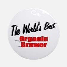 """The World's Best Organic Grower"" Ornament (Round)"