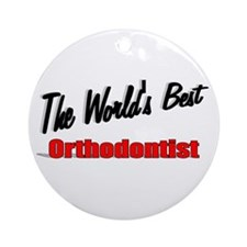 """""""The World's Best Orthodontist"""" Ornament (Round)"""