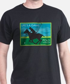 Life's a Game Polo is SERIOUS! T-Shirt
