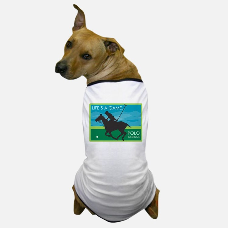 Life's a Game Polo is SERIOUS! Dog T-Shirt
