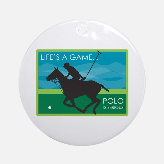 Life's a Game Polo is SERIOUS! Ornament (Round)