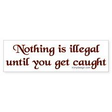 Nothing is illegal ... Bumper Bumper Bumper Sticker