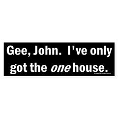 Gee, John, I've only got the one house (sticker)