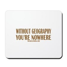 Nowhere without Geography Mousepad