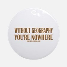 Nowhere without Geography Ornament (Round)
