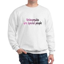 Bridesmaids Are Special People Sweatshirt