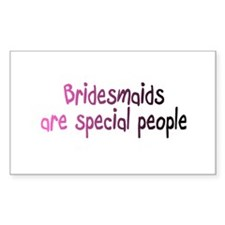 Bridesmaids Are Special People Rectangle Decal