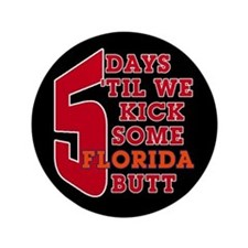 "5 days 'til we kick some Florida butt 3.5"" Bu"
