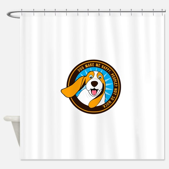 Dog make me happy,People, Not so mu Shower Curtain
