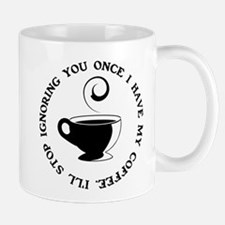 I'll stop ignoring you once i Mug