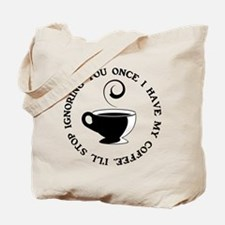 I'll stop ignoring you once i Tote Bag
