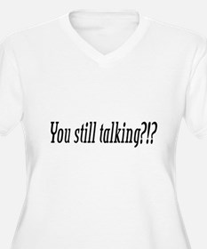 Still Talking? T-Shirt