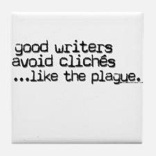 Avoid cliche like the plague Tile Coaster