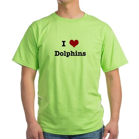 I love Dolphins Green T-Shirt