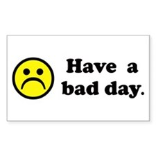 Have a bad day. Rectangle Decal