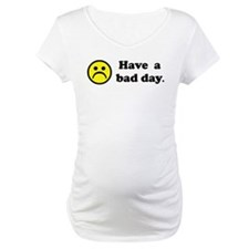 Have a bad day. Shirt
