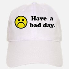 Have a bad day. Baseball Baseball Cap