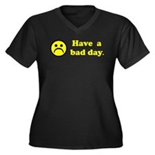 Have a bad day. Women's Plus Size V-Neck Dark T-Sh