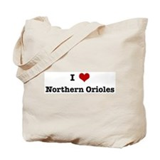 I love Northern Orioles Tote Bag