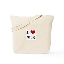 I love Slug Tote Bag