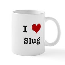 I love Slug Mug