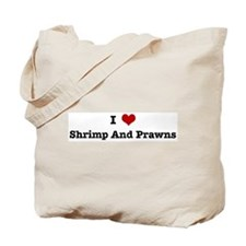I love Shrimp And Prawns Tote Bag