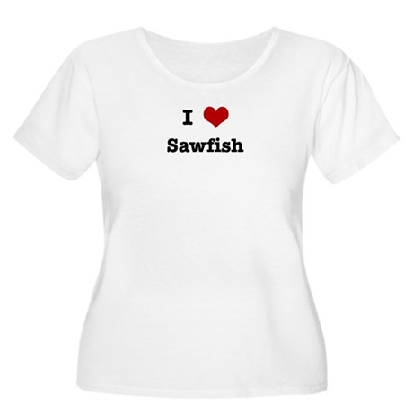 I love Sawfish Women's Plus Size Scoop Neck T-Shir