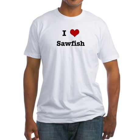 I love Sawfish Fitted T-Shirt